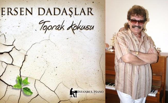 Ersen Dadaşlar'ın yeni albümü 'Toprak Kokusu' çıktı