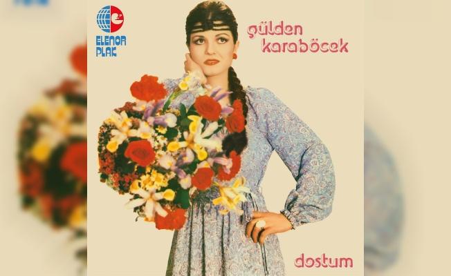 Gülden Karaböcek'in 'Dostum' albümü 45 yıl aradan sonra yeniden yayınlandı