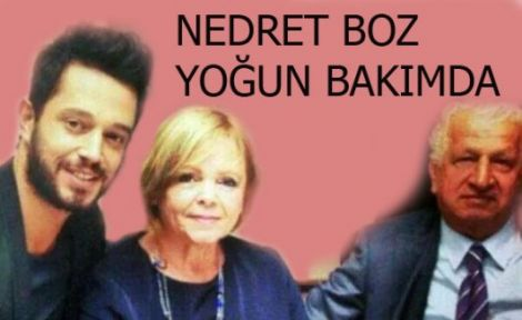 Murat Boz'un annesi Nedret Boz yoğun bakıma kaldırıldı