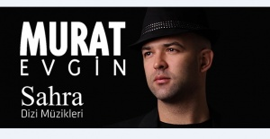 """Murat Evgin'den """"Sahra"""" Dizi Müzikleri Albümü"""